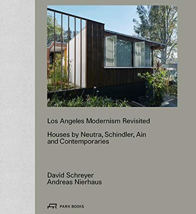 Los Angeles Modernism Revisited: Houses by Neutra, Schindler, Ain and